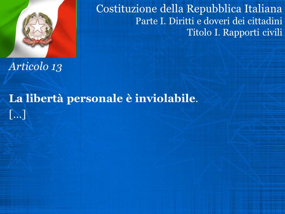Articolo 13 La libertà personale è inviolabile. […]